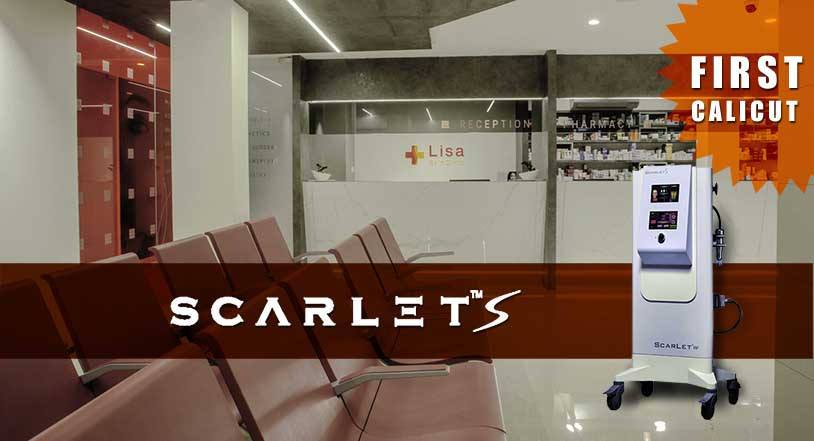 Lisa skin clinic, Calicut, Laser Scar Reduction, Scarlet-S-Authentic